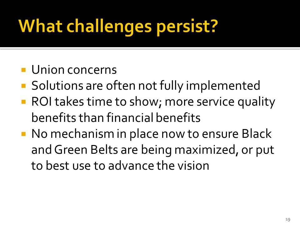 Union concerns Solutions are often not fully implemented ROI takes time to show; more service quality benefits than financial benefits No mechanism in