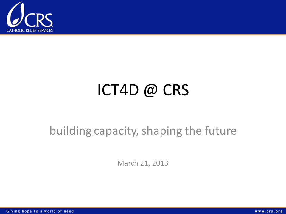 summary: building capacity, shaping the future How we got here: 3 year plan to mainstream the use of ICT4D solutions in our programming Current focus: Capacity through partnerships, ICT4D service desk, global support and certification Whats next: Demonstrate high program quality and impact using ICT4D solutions global toolkits data collection & analytics information services for beneficiaries