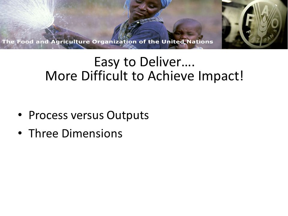 FAO and Capacity Building Easy to Deliver…. More Difficult to Achieve Impact!