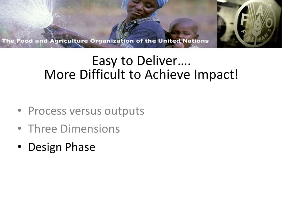 FAO and Capacity Building Process versus outputs Three Dimensions Design Phase Easy to Deliver….