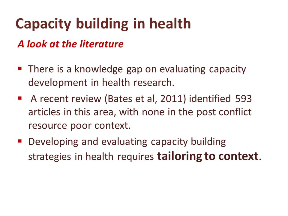 Capacity building in health There is a knowledge gap on evaluating capacity development in health research.
