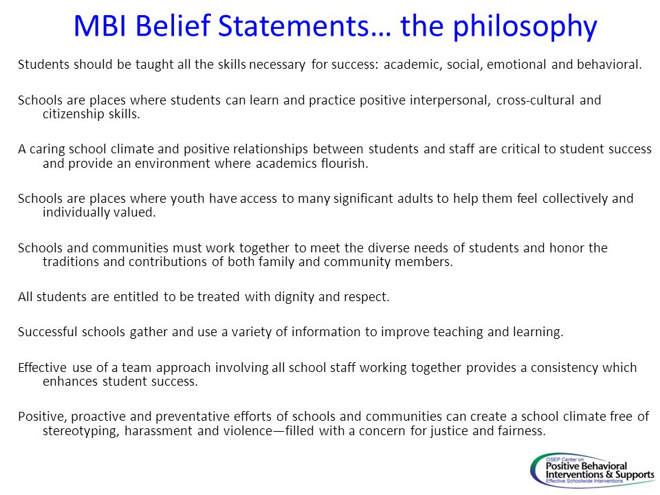 MBI Belief Statements… the philosophy Students should be taught all the skills necessary for success: academic, social, emotional and behavioral. Scho