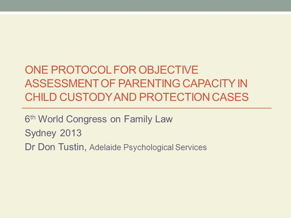 Psychological Research Psychological research identifies six domains relevant to good parenting in custody and protection cases : 1.