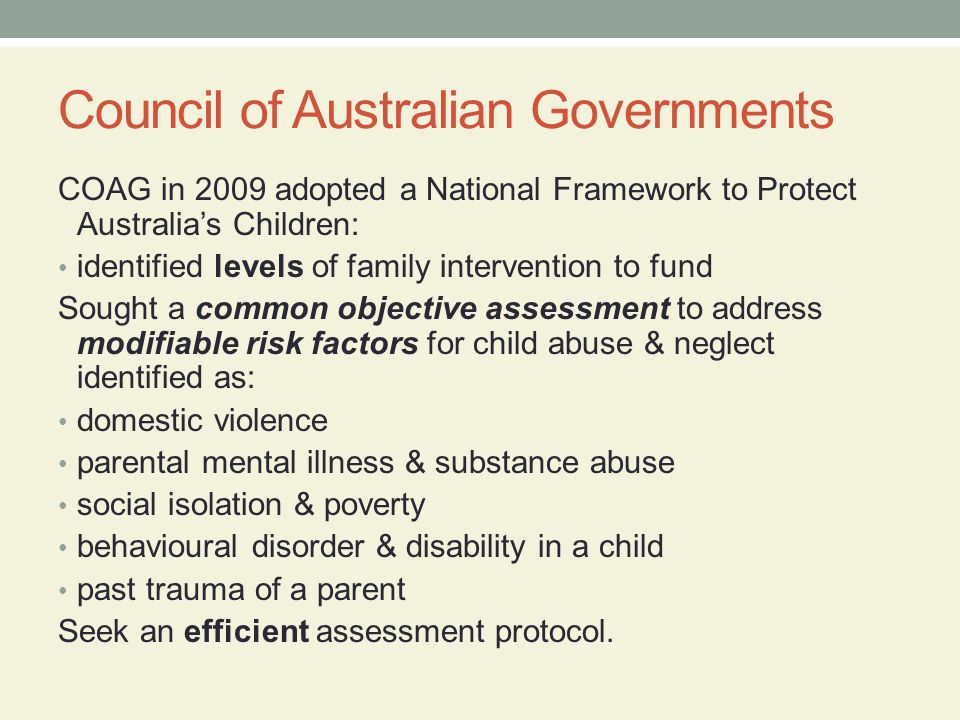 Council of Australian Governments COAG in 2009 adopted a National Framework to Protect Australias Children: identified levels of family intervention t