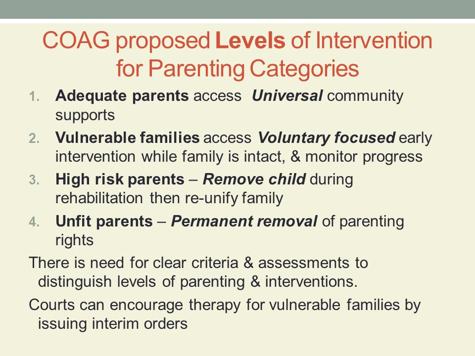 Conclusion One framework for objective assessment of parenting capacity in child custody and protection cases can be achieved by: use both a broad screen and focused assessments promoting therapy for vulnerable families to reduce risk factors increasing collaboration between solicitors and psychologists on assessment of parental capacity It is timely: to develop professional guidelines for objective assessment of parenting capacity for family law courts to monitor whether expert opinions are supported by evidence that is convincing & objective