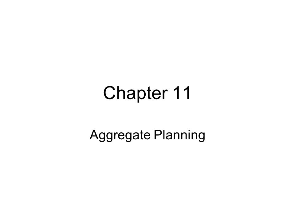 Chapter 11 Aggregate Planning