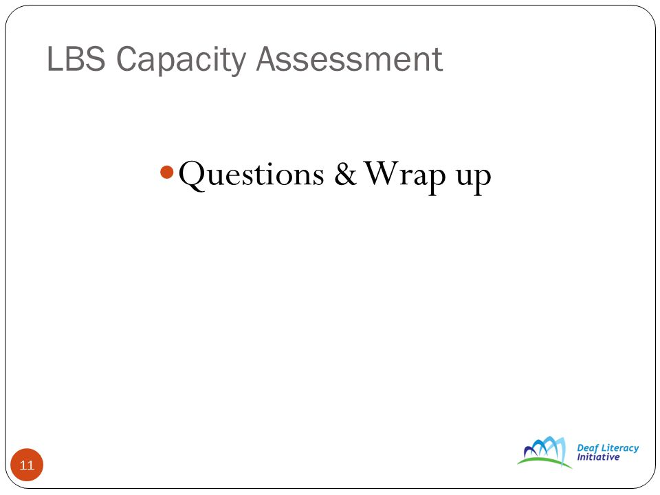 11 LBS Capacity Assessment Questions & Wrap up