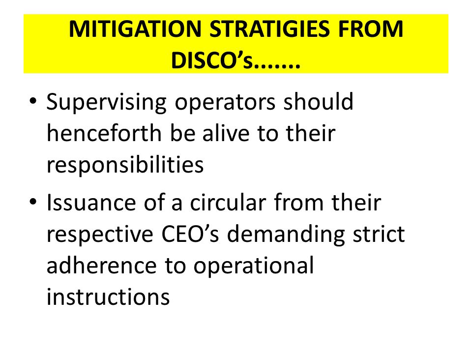 MITIGATION STRATIGIES FROM DISCOs....... Supervising operators should henceforth be alive to their responsibilities Issuance of a circular from their