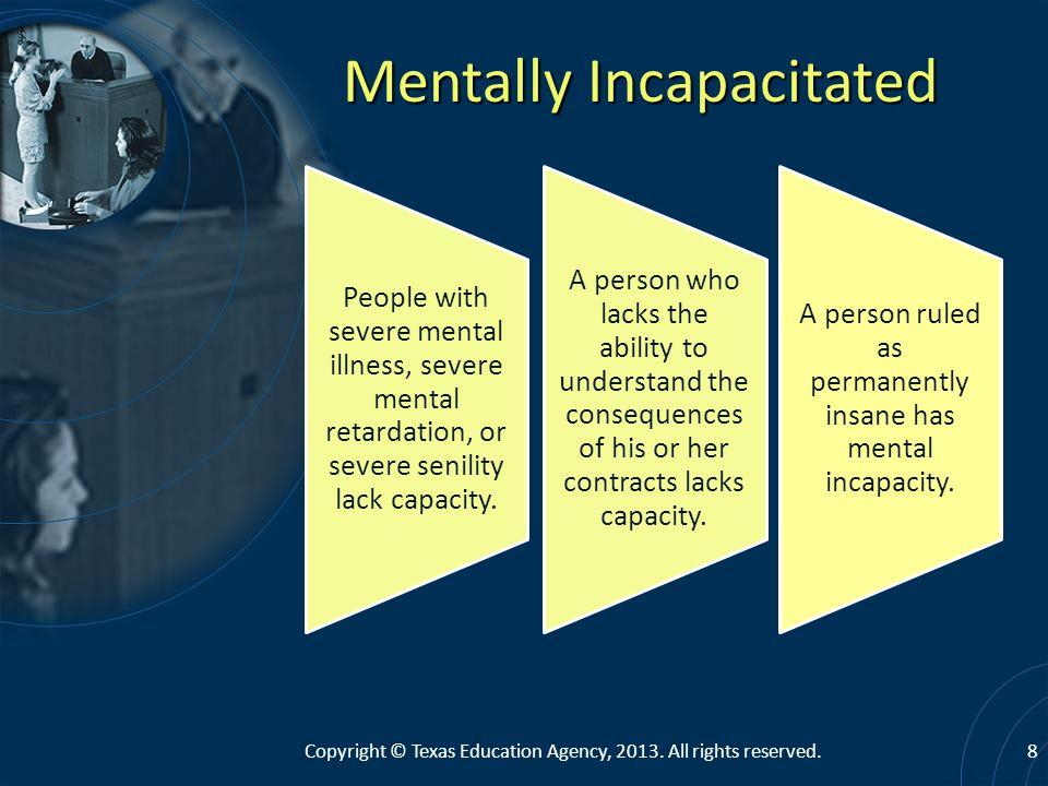 People with severe mental illness, severe mental retardation, or severe senility lack capacity.