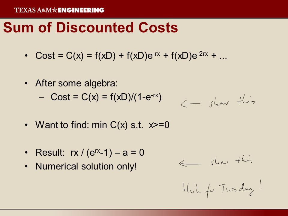 Sum of Discounted Costs Cost = C(x) = f(xD) + f(xD)e -rx + f(xD)e -2rx +...