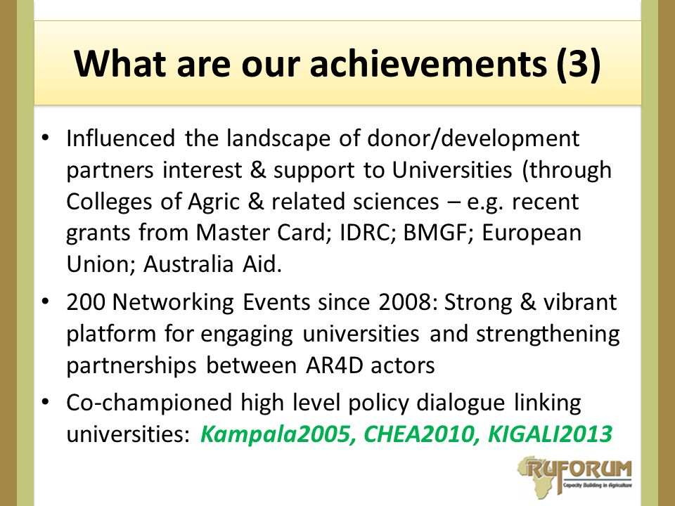 What are our achievements (3) Influenced the landscape of donor/development partners interest & support to Universities (through Colleges of Agric & related sciences – e.g.
