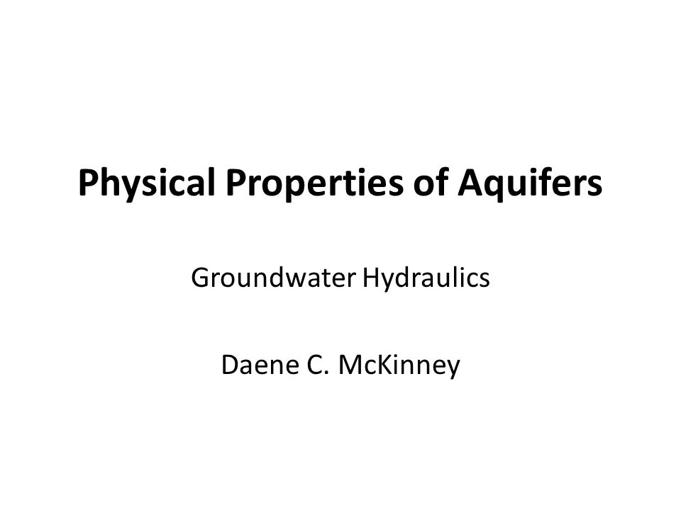 Physical Properties of Aquifers Groundwater Hydraulics Daene C. McKinney