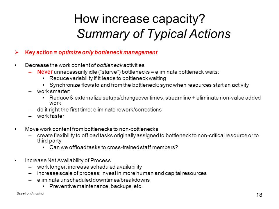 Based on Anupindi 18 How increase capacity? Summary of Typical Actions Key action = optimize only bottleneck management Decrease the work content of b