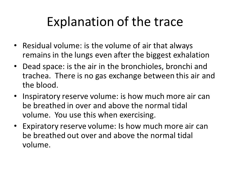 Explanation of the trace Residual volume: is the volume of air that always remains in the lungs even after the biggest exhalation Dead space: is the a