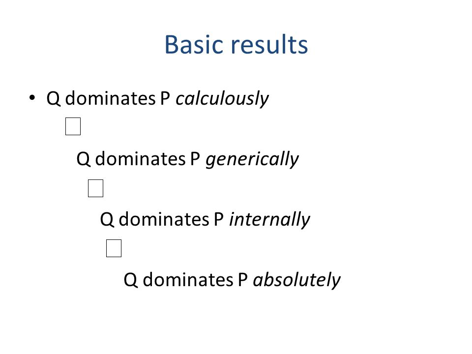 Basic results Q dominates P calculously Q dominates P generically Q dominates P internally Q dominates P absolutely