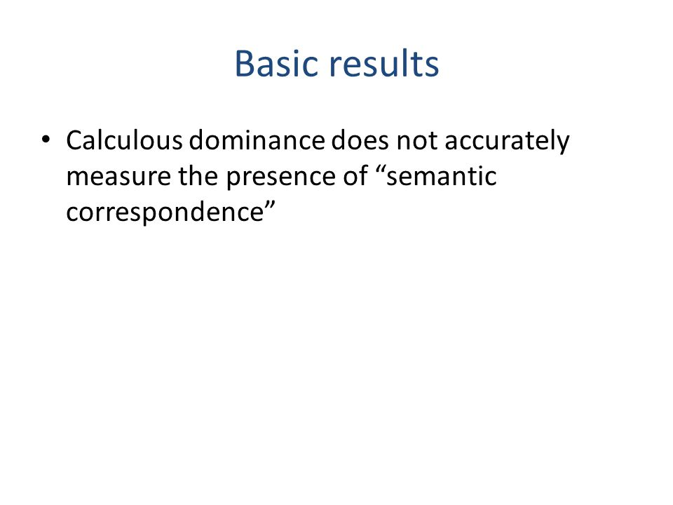 Basic results Calculous dominance does not accurately measure the presence of semantic correspondence