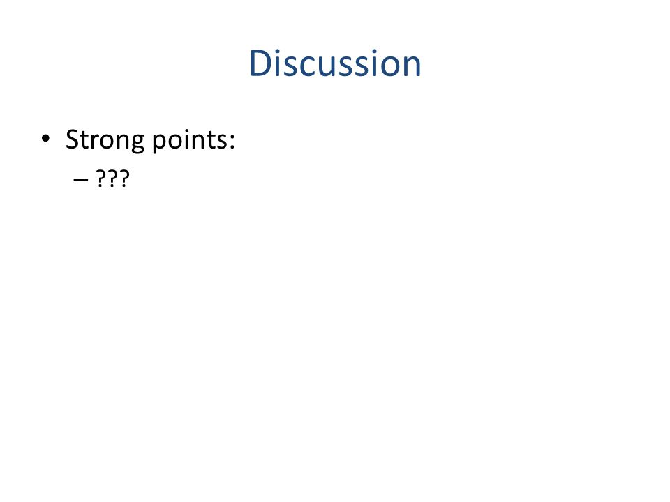 Discussion Strong points: – ???