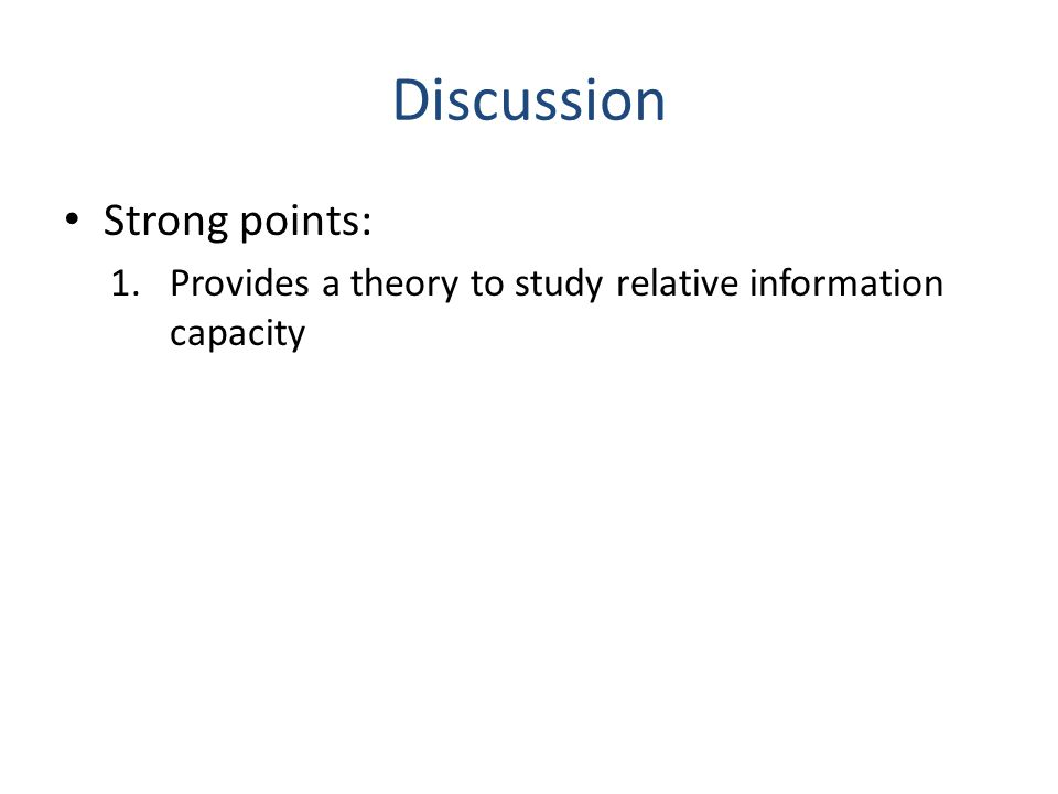 Discussion Strong points: 1.Provides a theory to study relative information capacity