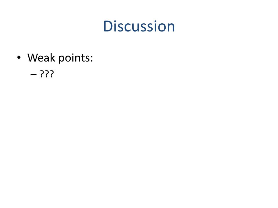 Discussion Weak points: – ???