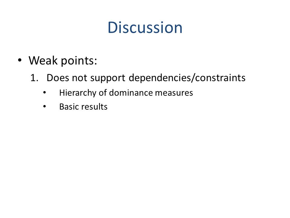 Discussion Weak points: 1.Does not support dependencies/constraints Hierarchy of dominance measures Basic results
