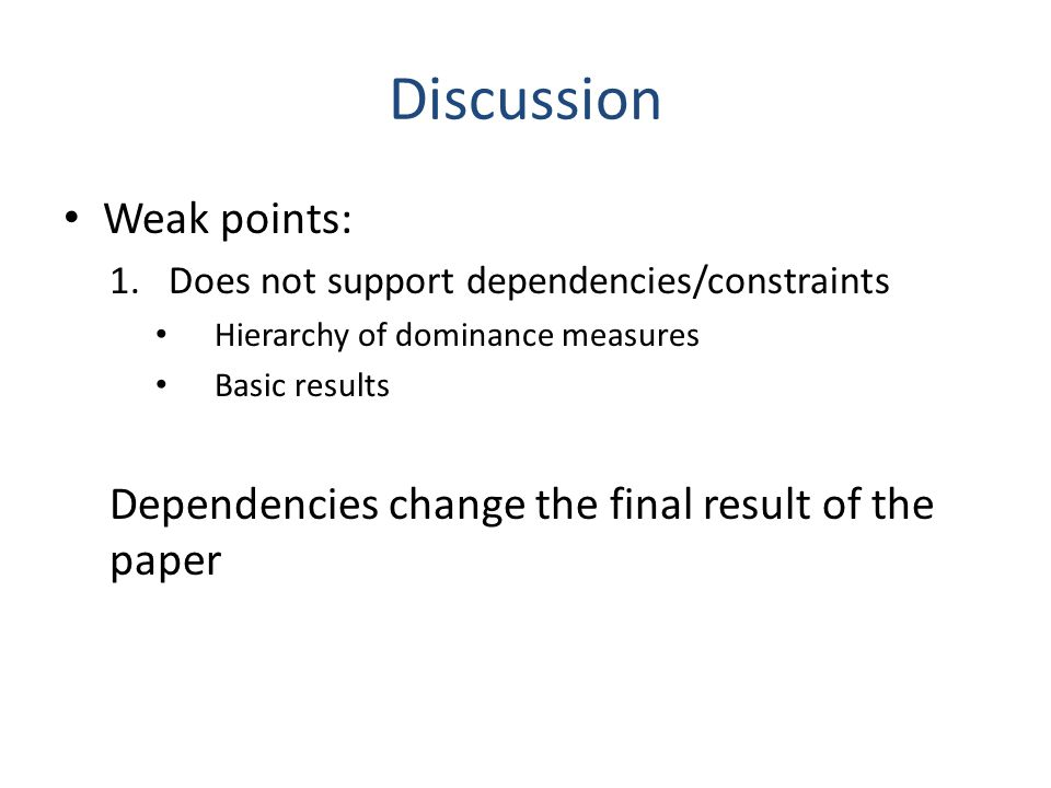 Discussion Weak points: 1.Does not support dependencies/constraints Hierarchy of dominance measures Basic results Dependencies change the final result
