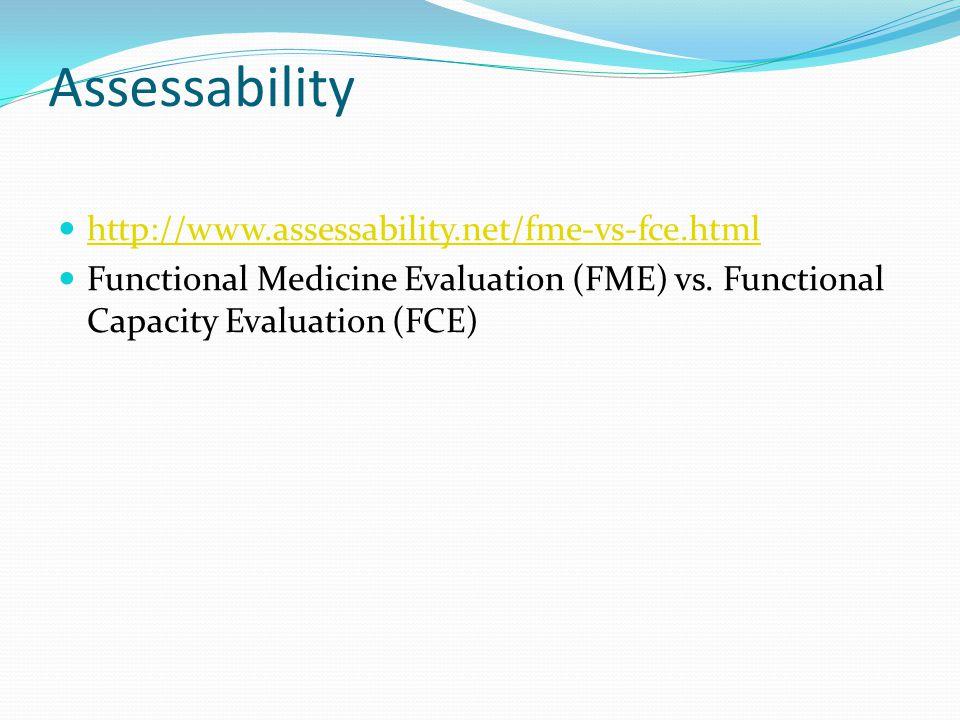 Assessability http://www.assessability.net/fme-vs-fce.html Functional Medicine Evaluation (FME) vs.