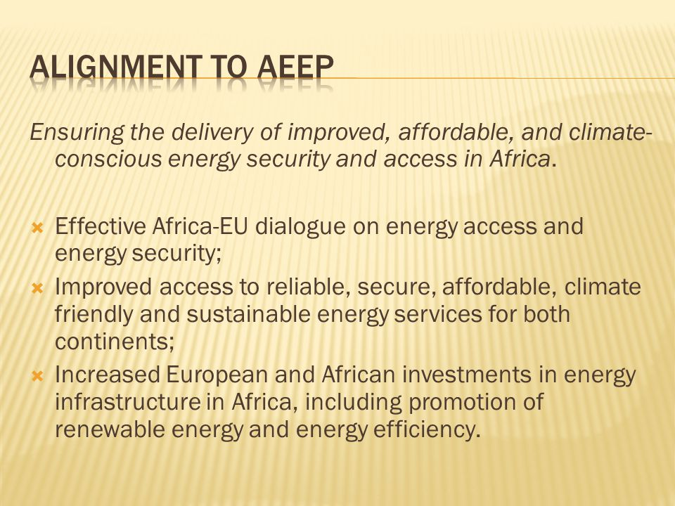 Ensuring the delivery of improved, affordable, and climate- conscious energy security and access in Africa. Effective Africa-EU dialogue on energy acc