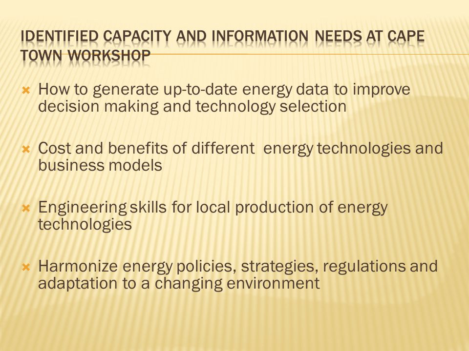 How to generate up-to-date energy data to improve decision making and technology selection Cost and benefits of different energy technologies and busi
