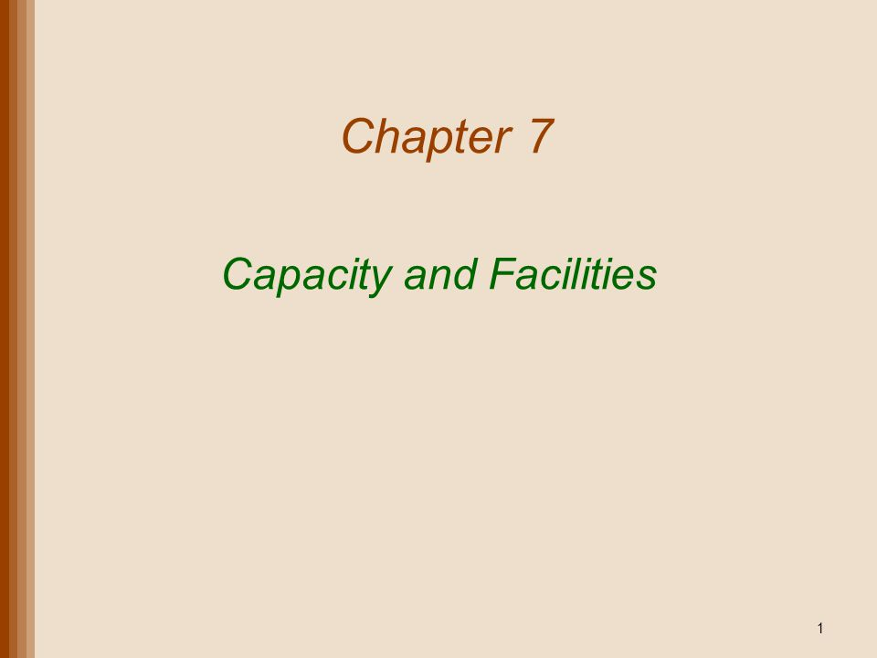 Chapter 7 Capacity and Facilities 1