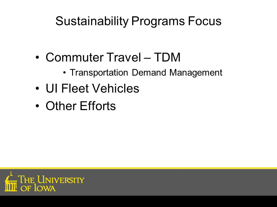 Sustainability Programs Focus Commuter Travel – TDM Transportation Demand Management UI Fleet Vehicles Other Efforts