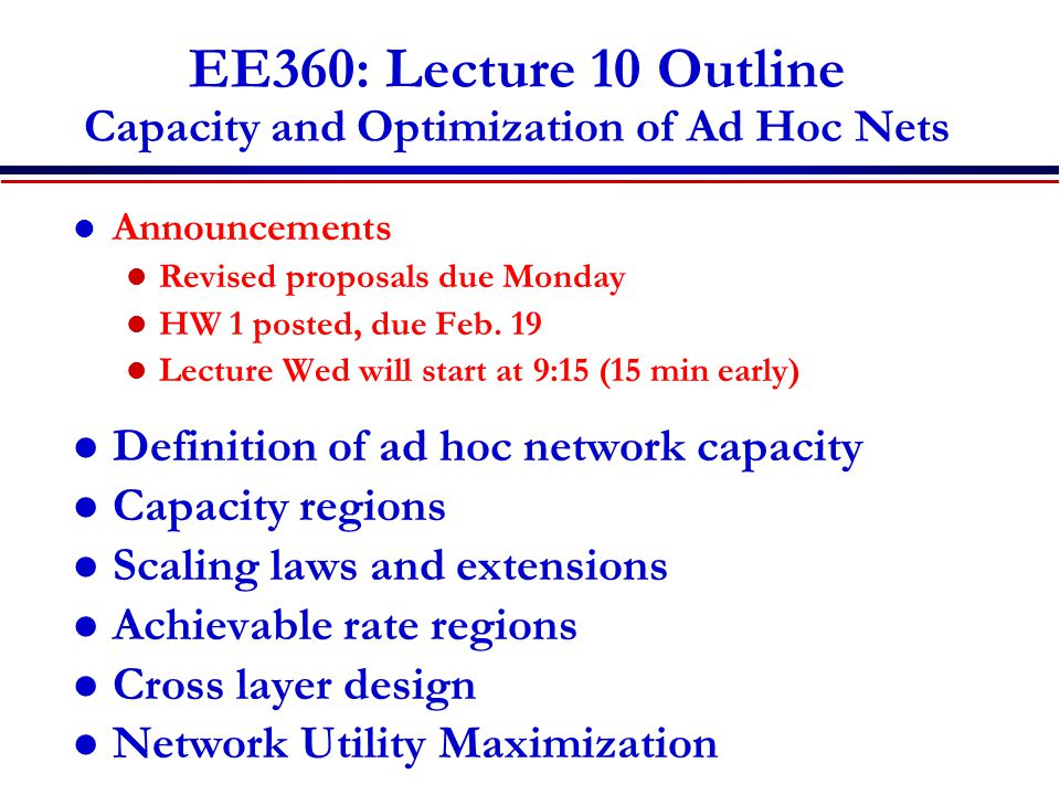 EE360: Lecture 10 Outline Capacity and Optimization of Ad Hoc Nets Announcements Revised proposals due Monday HW 1 posted, due Feb.
