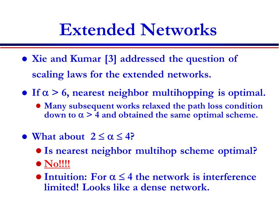 Extended Networks Xie and Kumar [3] addressed the question of scaling laws for the extended networks.