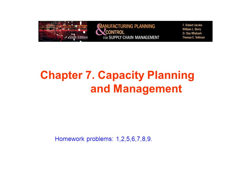 Chapter 7. Capacity Planning and Management Homework problems: 1,2,5,6,7,8,9.