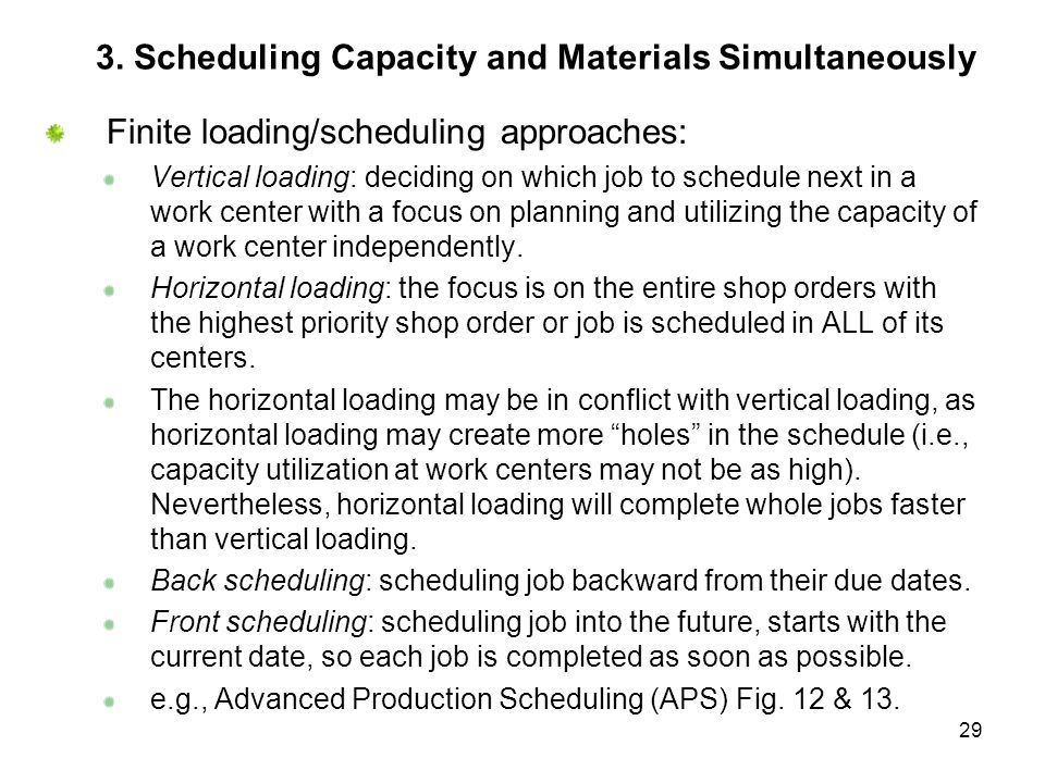 29 3. Scheduling Capacity and Materials Simultaneously Finite loading/scheduling approaches: Vertical loading: deciding on which job to schedule next
