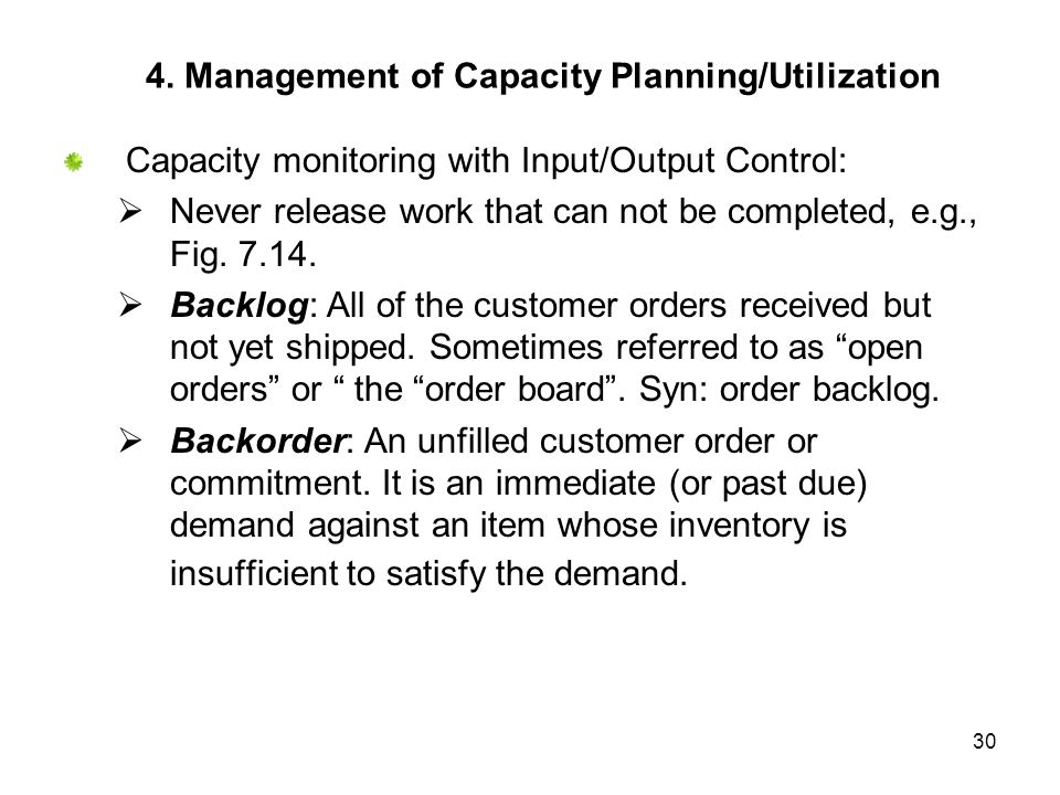 30 4. Management of Capacity Planning/Utilization Capacity monitoring with Input/Output Control: Never release work that can not be completed, e.g., F