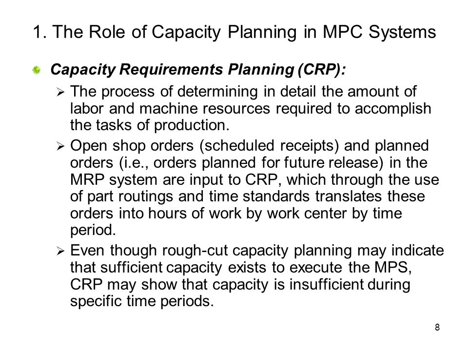 8 1. The Role of Capacity Planning in MPC Systems Capacity Requirements Planning (CRP): The process of determining in detail the amount of labor and m
