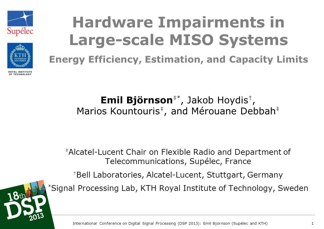 Hardware Impairments in Large-scale MISO Systems Emil Björnson *, Jakob Hoydis, Marios Kountouris, and Mérouane Debbah Alcatel-Lucent Chair on Flexibl