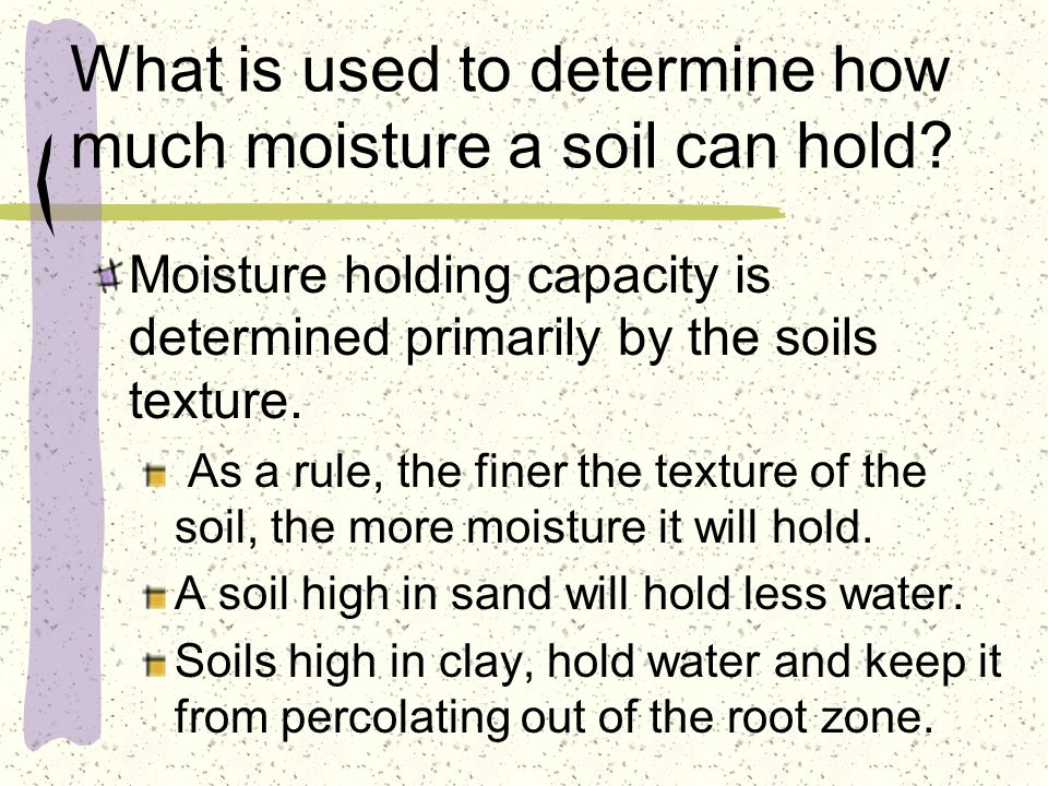 What is used to determine how much moisture a soil can hold.