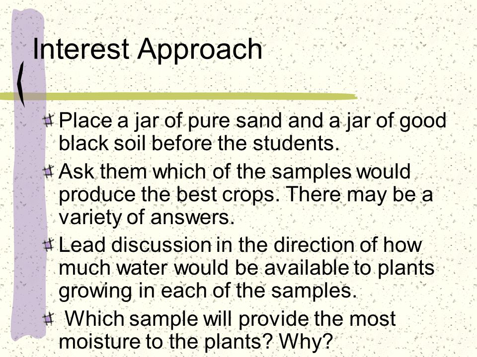 Interest Approach Place a jar of pure sand and a jar of good black soil before the students.