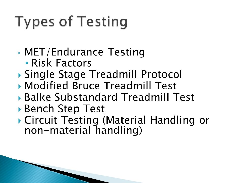 MET/Endurance Testing Risk Factors Single Stage Treadmill Protocol Modified Bruce Treadmill Test Balke Substandard Treadmill Test Bench Step Test Circ