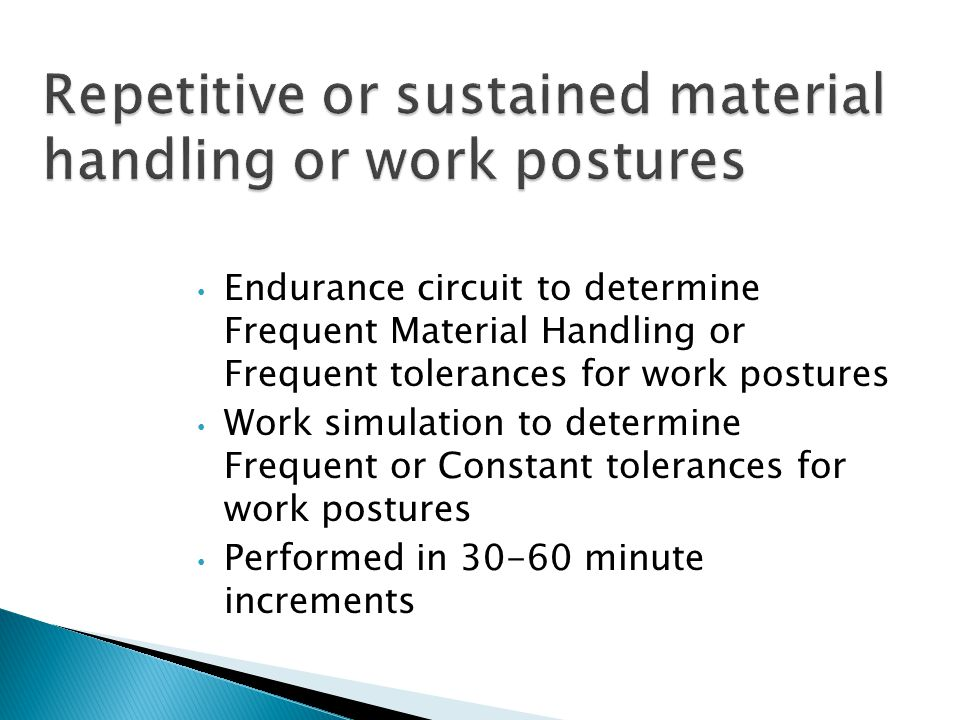 Endurance circuit to determine Frequent Material Handling or Frequent tolerances for work postures Work simulation to determine Frequent or Constant t