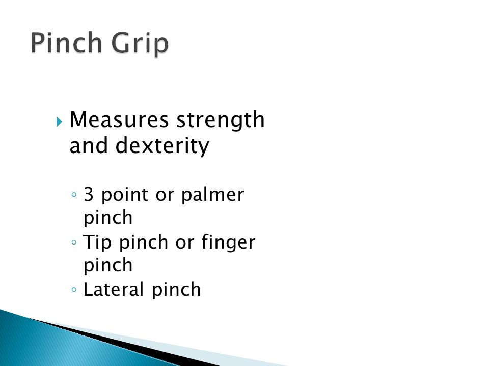 Measures strength and dexterity 3 point or palmer pinch Tip pinch or finger pinch Lateral pinch