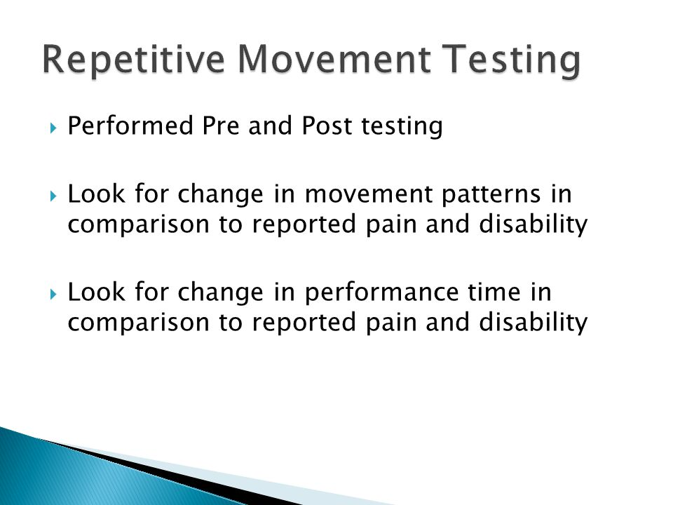 Performed Pre and Post testing Look for change in movement patterns in comparison to reported pain and disability Look for change in performance time