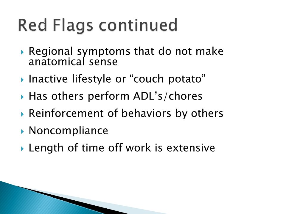 Regional symptoms that do not make anatomical sense Inactive lifestyle or couch potato Has others perform ADLs/chores Reinforcement of behaviors by ot