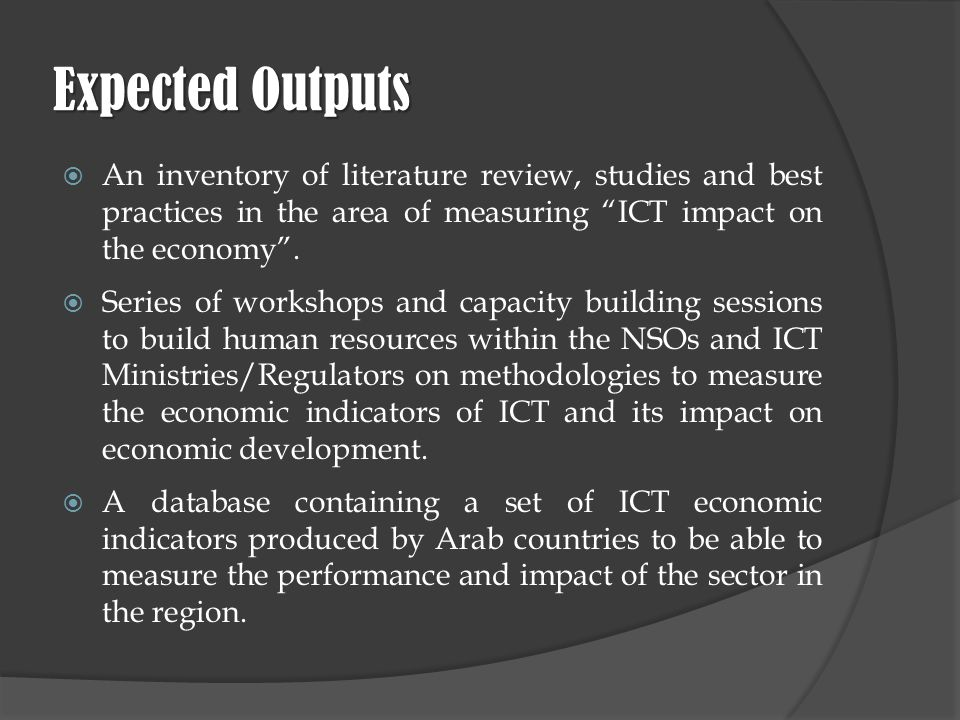 Expected Outputs An inventory of literature review, studies and best practices in the area of measuring ICT impact on the economy.