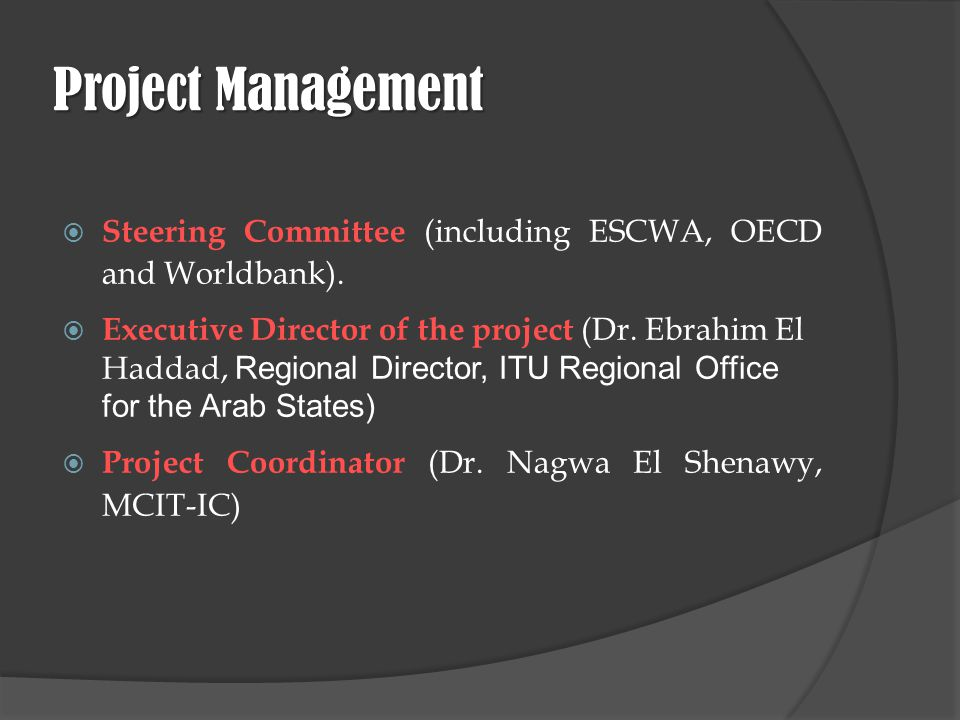 Project Management Steering Committee (including ESCWA, OECD and Worldbank). Executive Director of the project (Dr. Ebrahim El Haddad, Regional Direct
