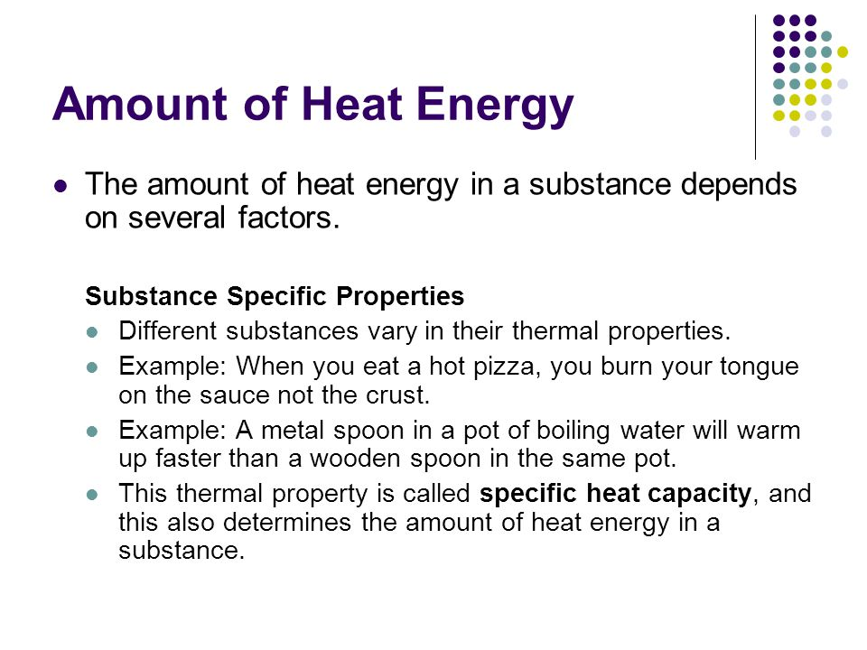 Specific Heat Capacity Recall: Heat is the energy that flows from one object to another due to a difference in their temperatures.