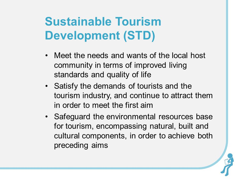 Meet the needs and wants of the local host community in terms of improved living standards and quality of life Satisfy the demands of tourists and the