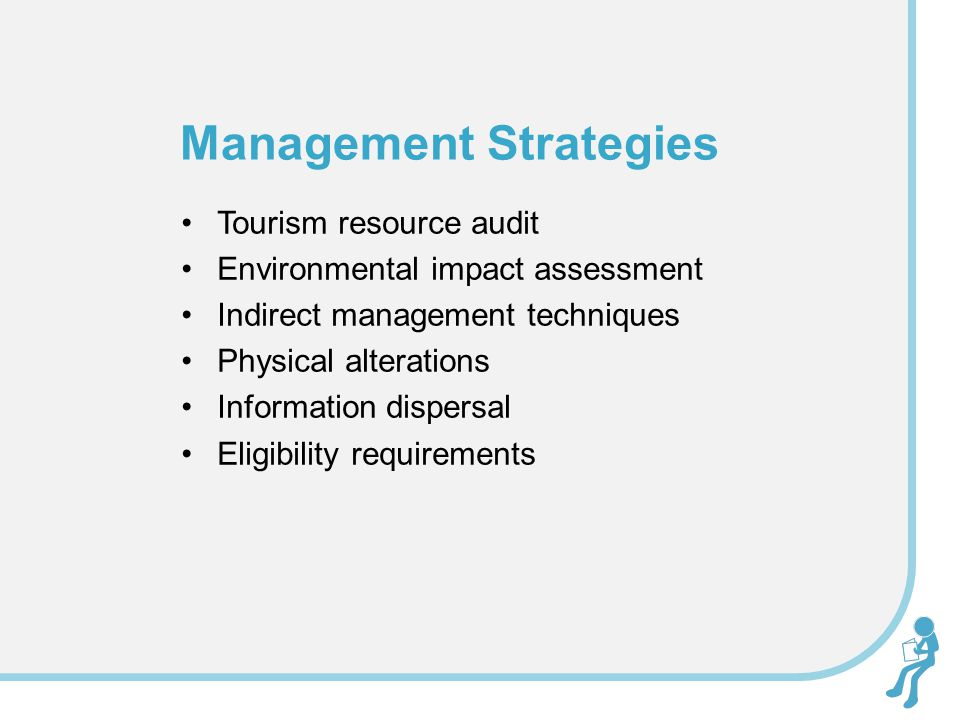 Tourism resource audit Environmental impact assessment Indirect management techniques Physical alterations Information dispersal Eligibility requirements Management Strategies