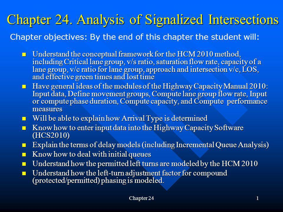 Chapter 241 Chapter 24. Analysis of Signalized Intersections Understand the conceptual framework for the HCM 2010 method, including Critical lane grou